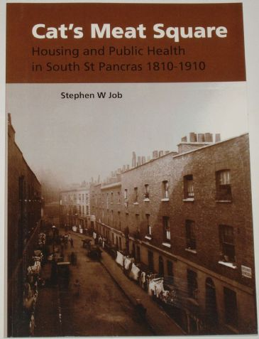 Cat's Meat Square - Housing and Public Health in South St Pancras 1810-1910, by Stephen W Job